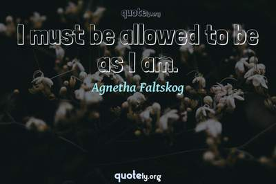 Photo Quote of I must be allowed to be as I am.