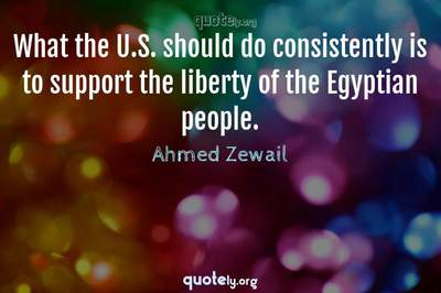 Photo Quote of What the U.S. should do consistently is to support the liberty of the Egyptian people.