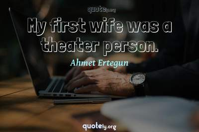 Photo Quote of My first wife was a theater person.