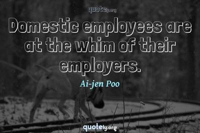 Photo Quote of Domestic employees are at the whim of their employers.