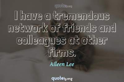 Photo Quote of I have a tremendous network of friends and colleagues at other firms.