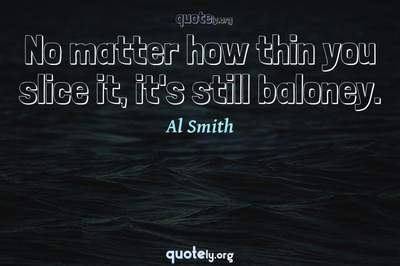 Photo Quote of No matter how thin you slice it, it's still baloney.