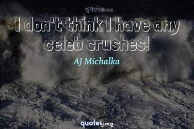 Photo Quote of I don't think I have any celeb crushes!