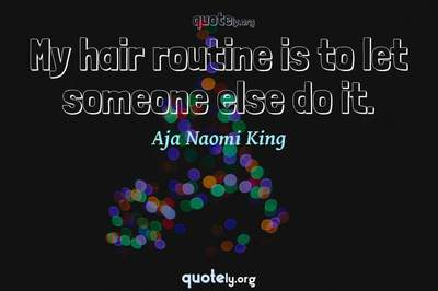 Photo Quote of My hair routine is to let someone else do it.