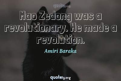 Photo Quote of Mao Zedong was a revolutionary. He made a revolution.