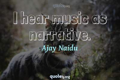Photo Quote of I hear music as narrative.