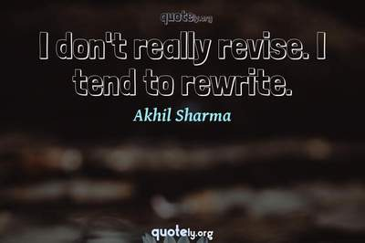 Photo Quote of I don't really revise. I tend to rewrite.