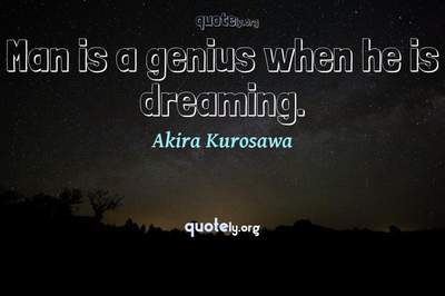 Photo Quote of Man is a genius when he is dreaming.