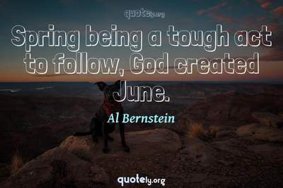 Photo Quote of Spring being a tough act to follow, God created June.
