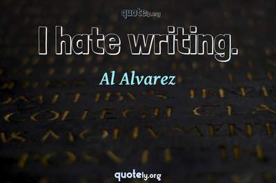 Photo Quote of I hate writing.