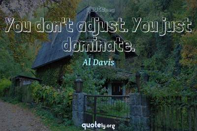 Photo Quote of You don't adjust. You just dominate.