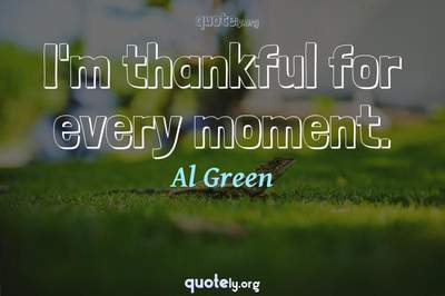 Photo Quote of I'm thankful for every moment.