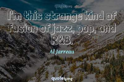 Photo Quote of I'm this strange kind of fusion of jazz, pop, and R&B.