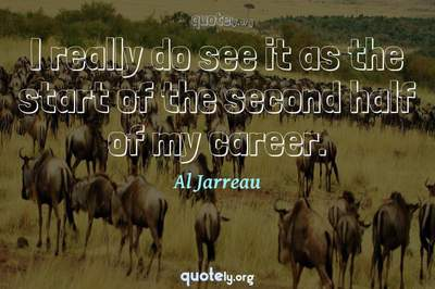 Photo Quote of I really do see it as the start of the second half of my career.
