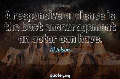 Photo Quote of A responsive audience is the best encouragement an actor can have.