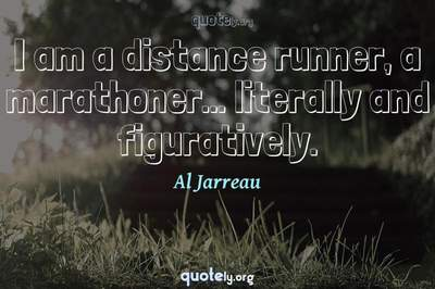 Photo Quote of I am a distance runner, a marathoner... literally and figuratively.