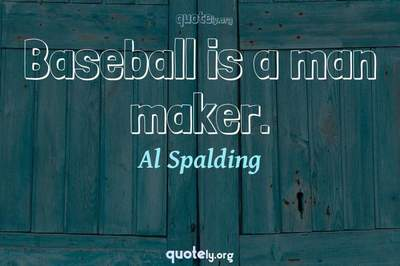 Photo Quote of Baseball is a man maker.