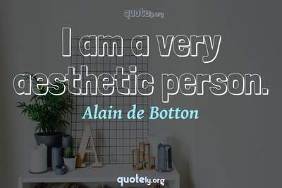 Photo Quote of I am a very aesthetic person.
