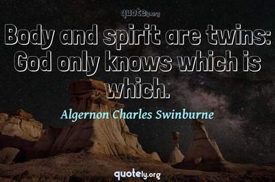 Photo Quote of Body and spirit are twins: God only knows which is which.