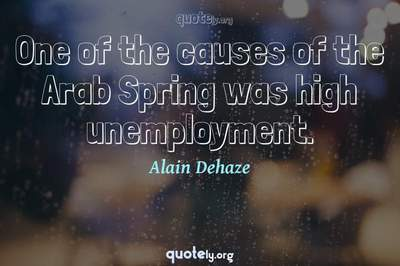 Photo Quote of One of the causes of the Arab Spring was high unemployment.