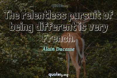 Photo Quote of The relentless pursuit of being different is very French.