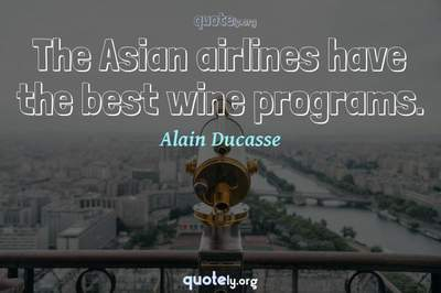 Photo Quote of The Asian airlines have the best wine programs.
