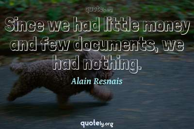 Photo Quote of Since we had little money and few documents, we had nothing.