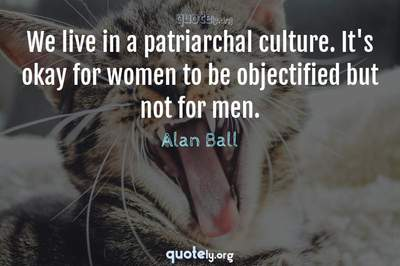 Photo Quote of We live in a patriarchal culture. It's okay for women to be objectified but not for men.