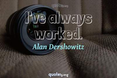 Photo Quote of I've always worked.