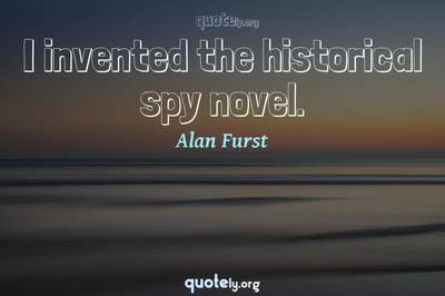 Photo Quote of I invented the historical spy novel.