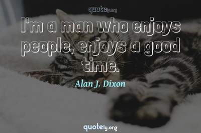 Photo Quote of I'm a man who enjoys people, enjoys a good time.