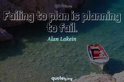 Photo Quote of Failing to plan is planning to fail.