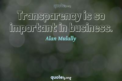 Photo Quote of Transparency is so important in business.