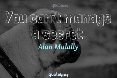 Photo Quote of You can't manage a secret.