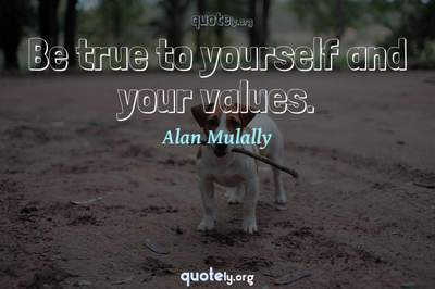 Photo Quote of Be true to yourself and your values.