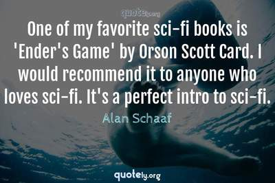 Photo Quote of One of my favorite sci-fi books is 'Ender's Game' by Orson Scott Card. I would recommend it to anyone who loves sci-fi. It's a perfect intro to sci-fi.