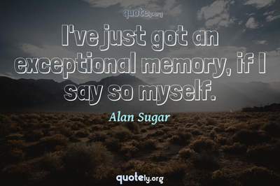 Photo Quote of I've just got an exceptional memory, if I say so myself.