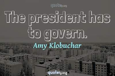 Photo Quote of The president has to govern.