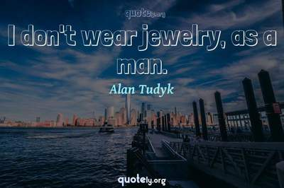 Photo Quote of I don't wear jewelry, as a man.