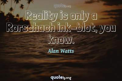 Photo Quote of Reality is only a Rorschach ink-blot, you know.