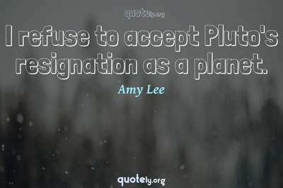 Photo Quote of I refuse to accept Pluto's resignation as a planet.