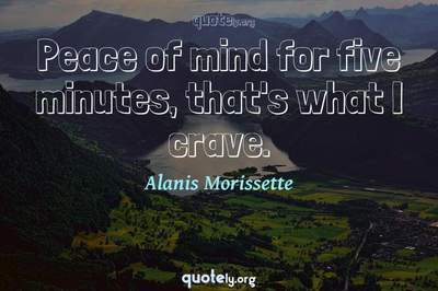 Photo Quote of Peace of mind for five minutes, that's what I crave.