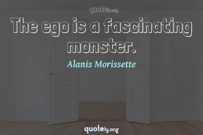 Photo Quote of The ego is a fascinating monster.
