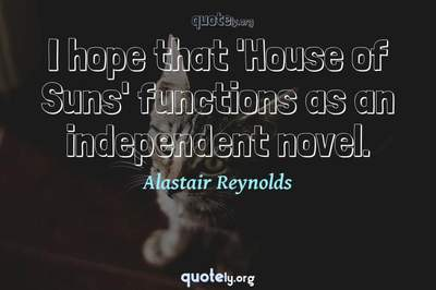 Photo Quote of I hope that 'House of Suns' functions as an independent novel.