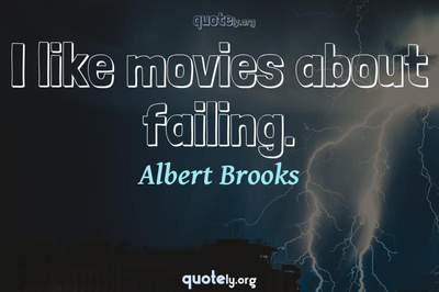 Photo Quote of I like movies about failing.