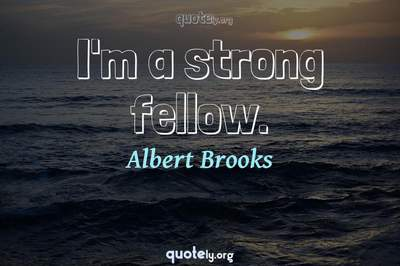 Photo Quote of I'm a strong fellow.