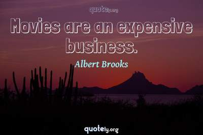 Photo Quote of Movies are an expensive business.