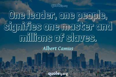 Photo Quote of One leader, one people, signifies one master and millions of slaves.