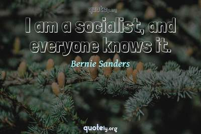 Photo Quote of I am a socialist, and everyone knows it.