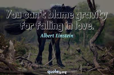 Photo Quote of You can't blame gravity for falling in love.
